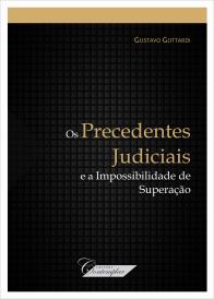 Os Precedentes Judiciais e a Impossibilidade de Superação