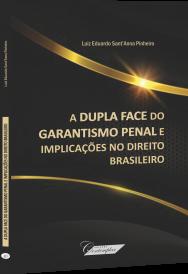 A Dupla Face do Garantismo Penal e Implicações no Direito Brasileiro