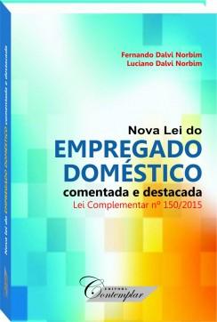 Nova Lei do Empregado Doméstico comentada e destacada - Fernando Dalvi Norbim e Luciano Dalvi Norbim