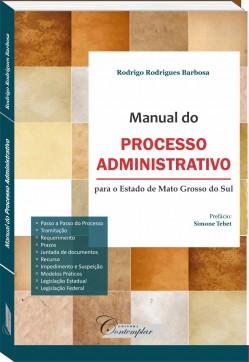Manual do Processo Administrativo - para o Estado de Mato Grosso do Sul - Rodrigo Rodrigues Barbosa