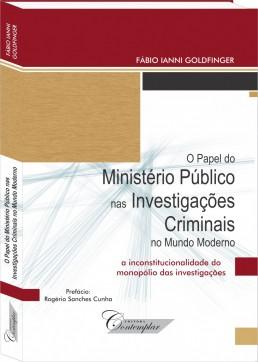 O papel do Ministério Público nas Investigações Criminais no mundo moderno - Fábio Ianni Goldfinger
