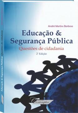 Educação & Segurança Pública: questões de cidadania - André Martins Barbosa