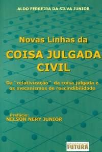 Novas linhas da Coisa Julgada Civil  -  Aldo Ferreira da Silva Júnior