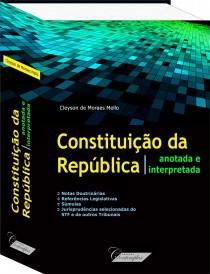 Constituição da República Anotada e Interpretada - Cleyson de Moraes Mello