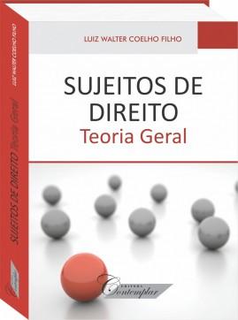 Sujeitos de Direito: teoria geral - Luiz Walter Coelho Filho