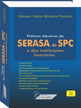 Prátricas abusivas da Serasa, do SPC e das Instituições bancárias - Ulisses Vieira Moreira Peixoto
