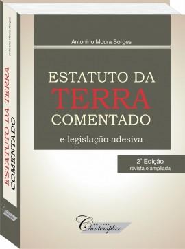 Estatuto da Terra Comentado e Legislação Adesiva - Antonino Moura Borges